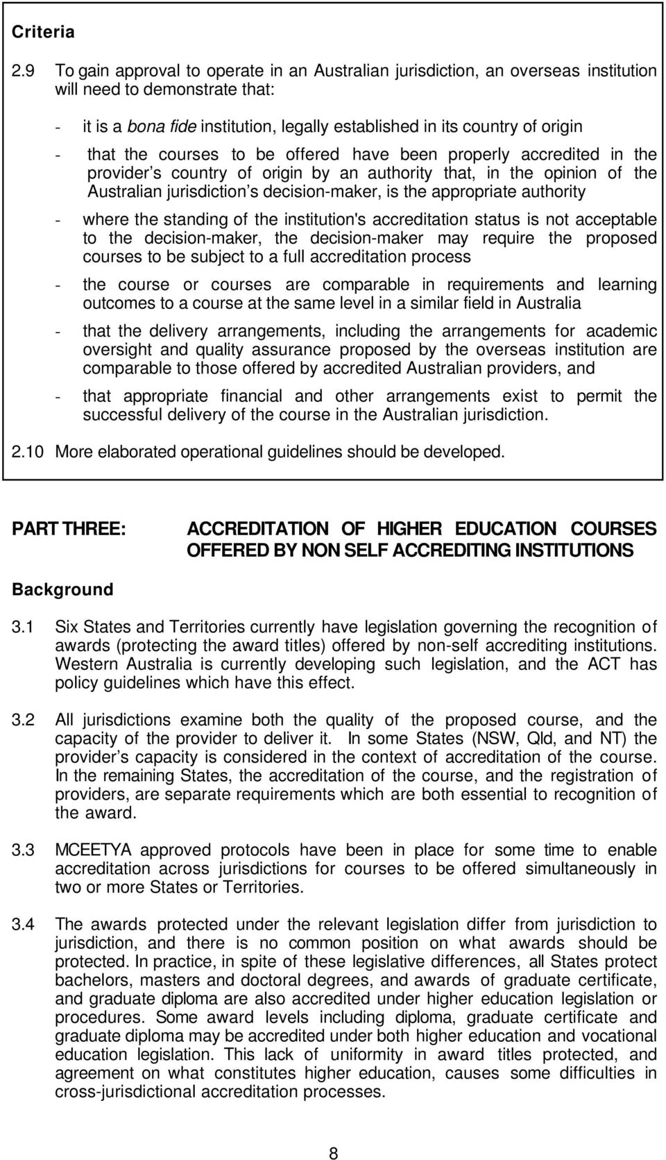 that the courses to be offered have been properly accredited in the provider s country of origin by an authority that, in the opinion of the Australian jurisdiction s decision-maker, is the
