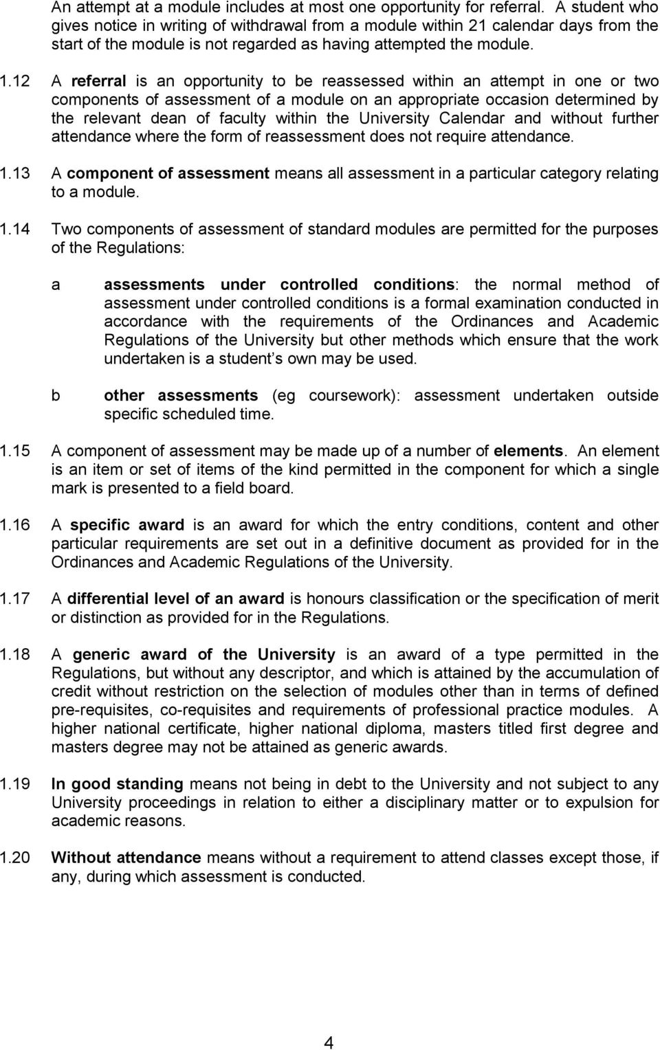 12 A referral is an opportunity to be reassessed within an attempt in one or two components of assessment of a module on an appropriate occasion determined by the relevant dean of faculty within the