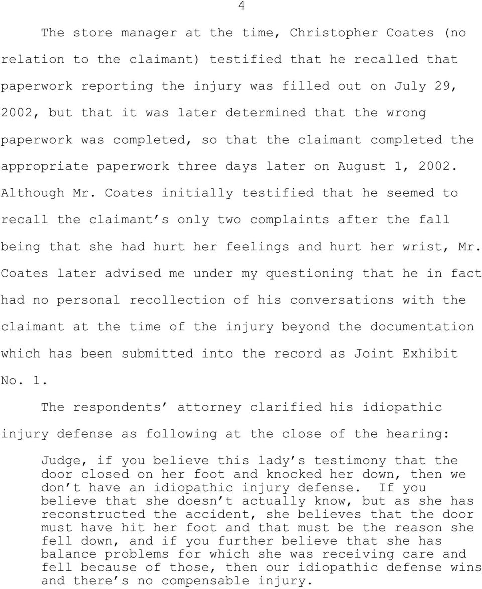 Coates initially testified that he seemed to recall the claimant s only two complaints after the fall being that she had hurt her feelings and hurt her wrist, Mr.