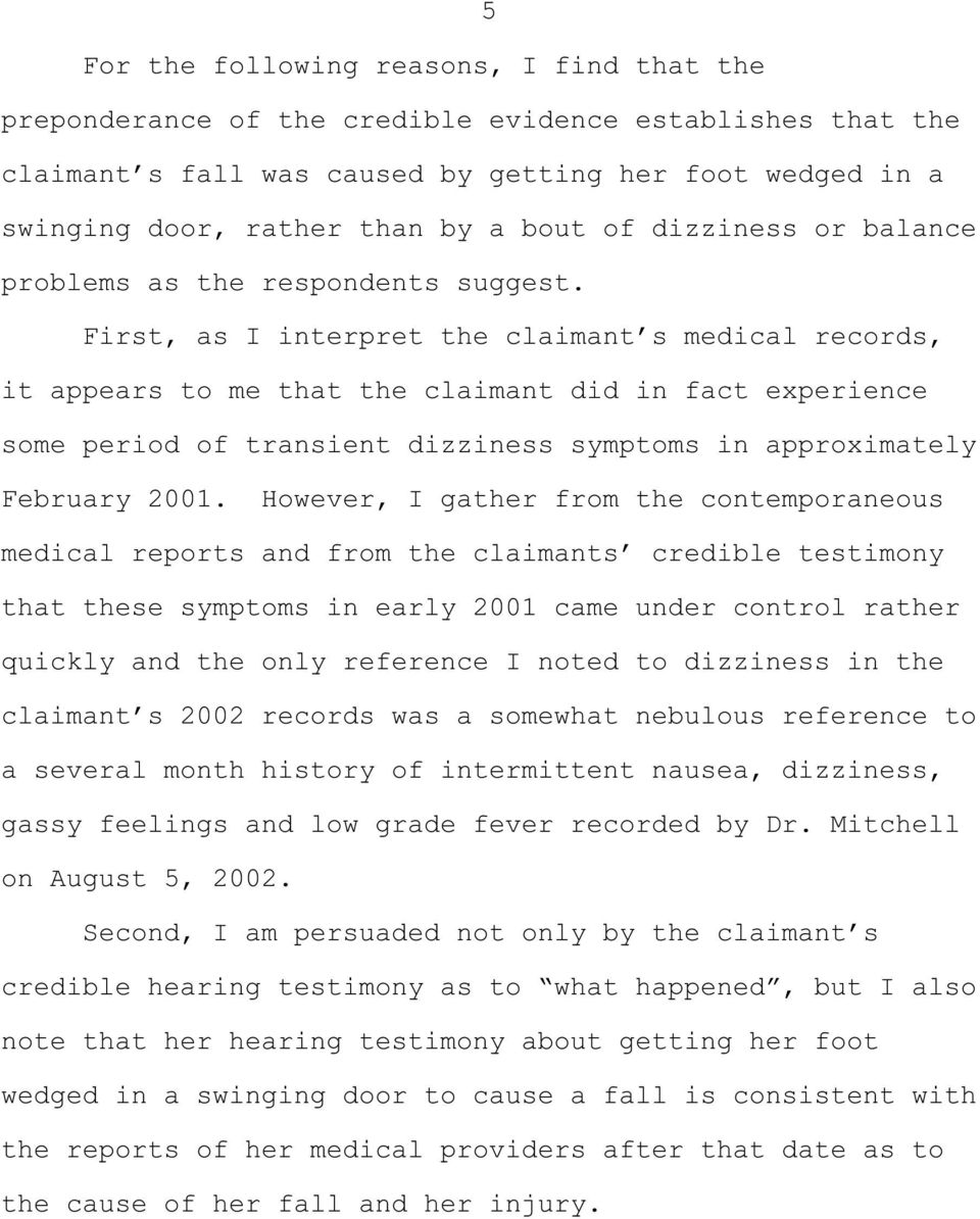 First, as I interpret the claimant s medical records, it appears to me that the claimant did in fact experience some period of transient dizziness symptoms in approximately February 2001.