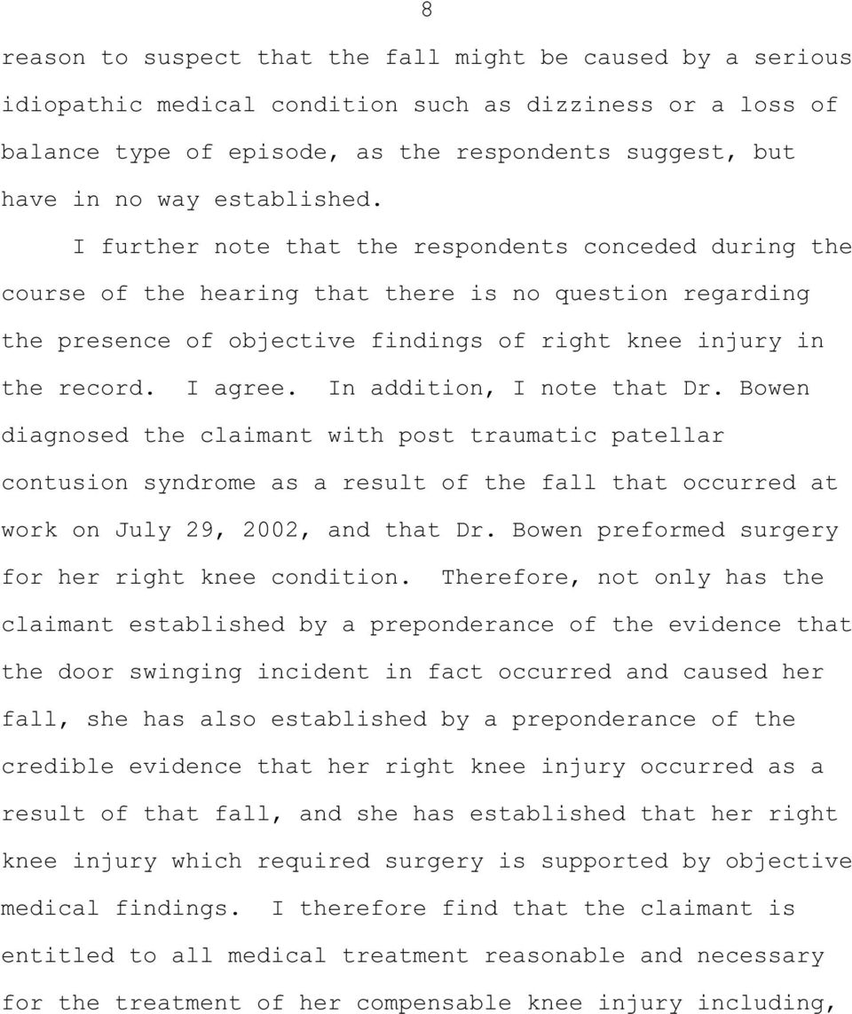 I agree. In addition, I note that Dr. Bowen diagnosed the claimant with post traumatic patellar contusion syndrome as a result of the fall that occurred at work on July 29, 2002, and that Dr.