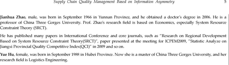 He has published many papers in International Conference and core journals, such as Research on Regional Development Based on System Resource Constraint Theory(SRCT), paper presented at the meeting