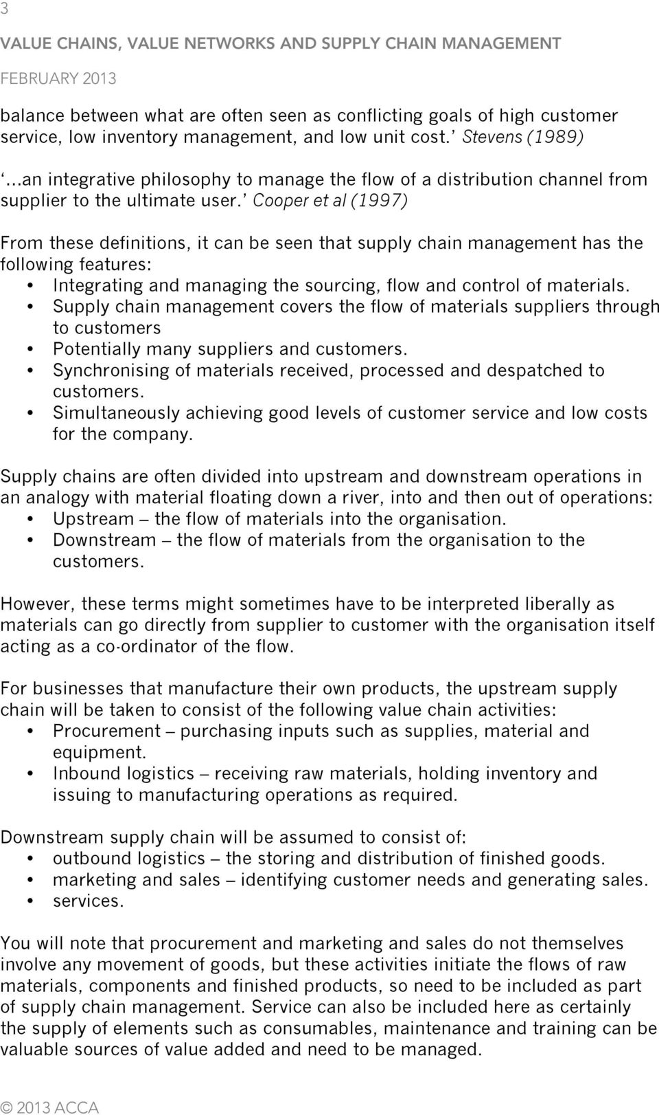 Cooper et al (1997) From these definitions, it can be seen that supply chain management has the following features: Integrating and managing the sourcing, flow and control of materials.