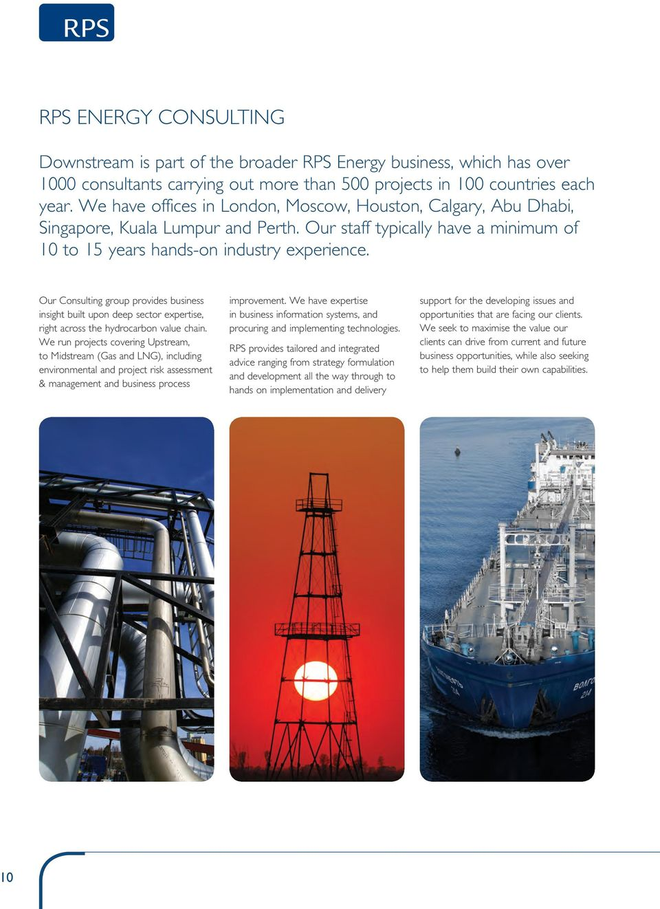 Our Consulting group provides business insight built upon deep sector expertise, right across the hydrocarbon value chain.