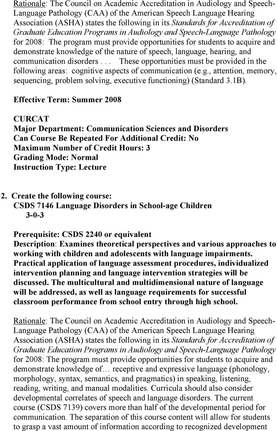 nature of speech, language, hearing, and communication disorders... These opportunities must be provided in the following areas: cognitive aspects of communication (e.g., attention, memory, sequencing, problem solving, executive functioning) (Standard 3.
