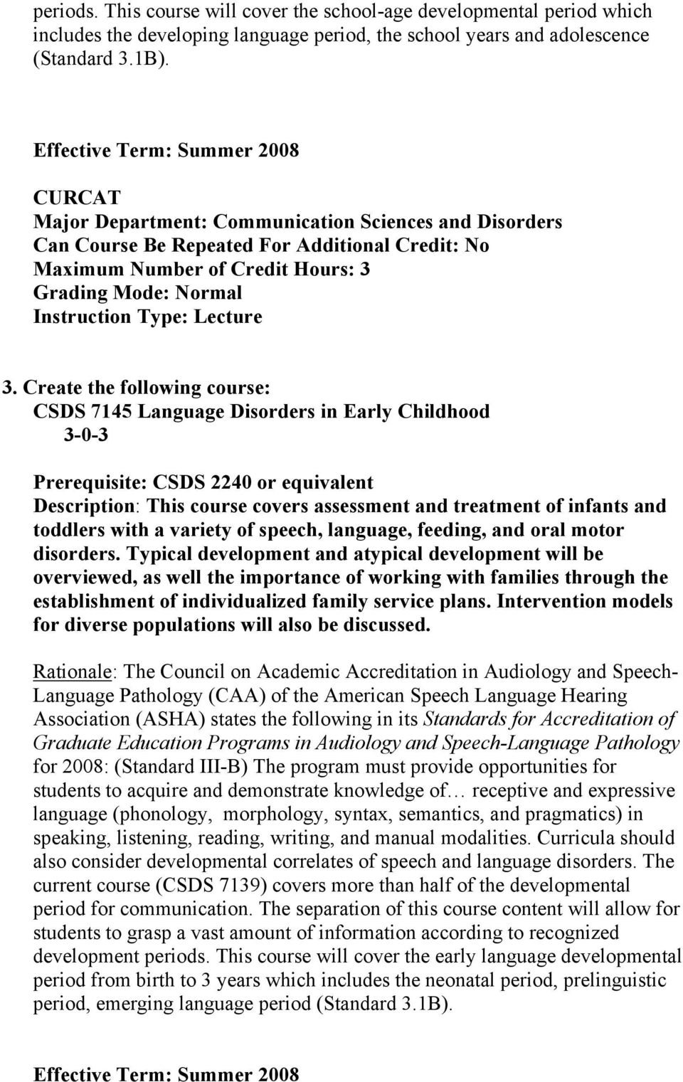 Create the following course: CSDS 7145 Language Disorders in Early Childhood Prerequisite: CSDS 2240 or equivalent Description: This course covers assessment and treatment of infants and toddlers