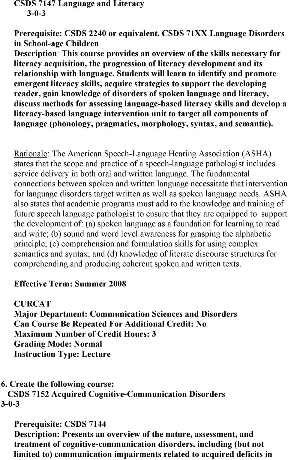 Students will learn to identify and promote emergent literacy skills, acquire strategies to support the developing reader, gain knowledge of disorders of spoken language and literacy, discuss methods