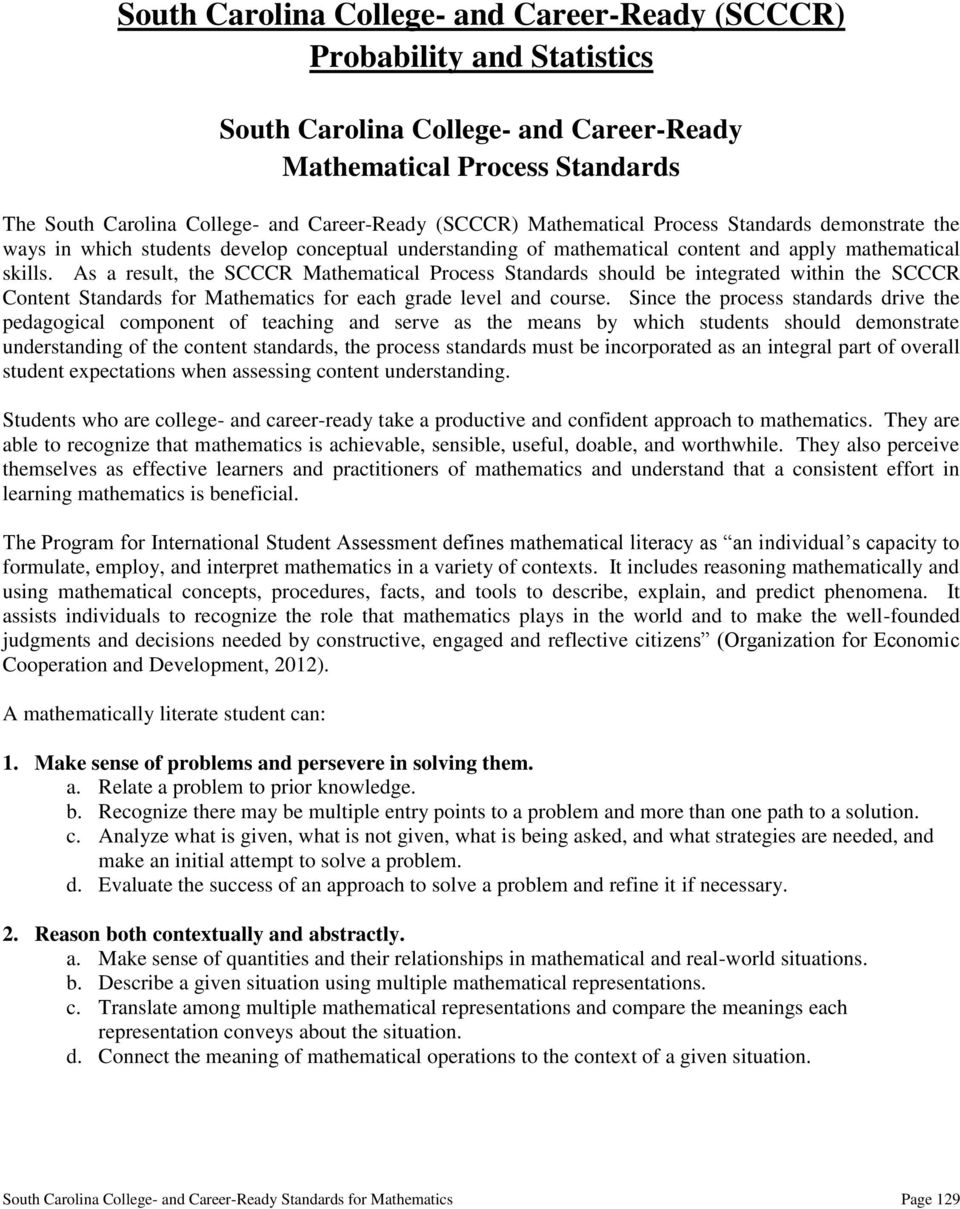 As a result, the SCCCR Mathematical Process Standards should be integrated within the SCCCR Content Standards for Mathematics for each grade level and course.