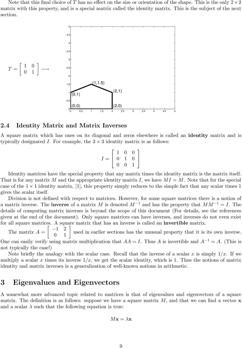 ..... Identity Matrix and Matrix Inverses A square matrix which has ones on its diagonal and zeros elsewhere is called an identity matrix and is typically designated I.