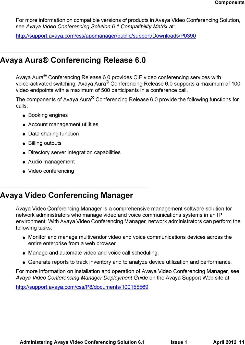 Avaya Aura Conferencing Release 6.0 supports a maximum of 100 video endpoints with a maximum of 500 participants in a conference call. The components of Avaya Aura Conferencing Release 6.