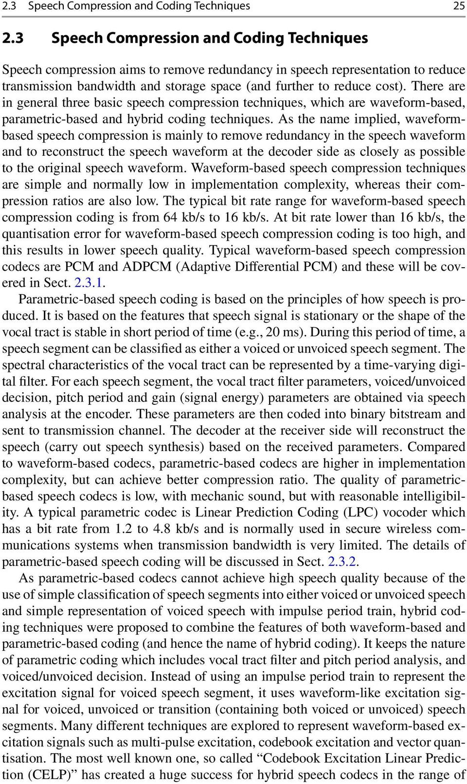 There are in general three basic speech compression techniques, which are waveform-based, parametric-based and hybrid coding techniques.