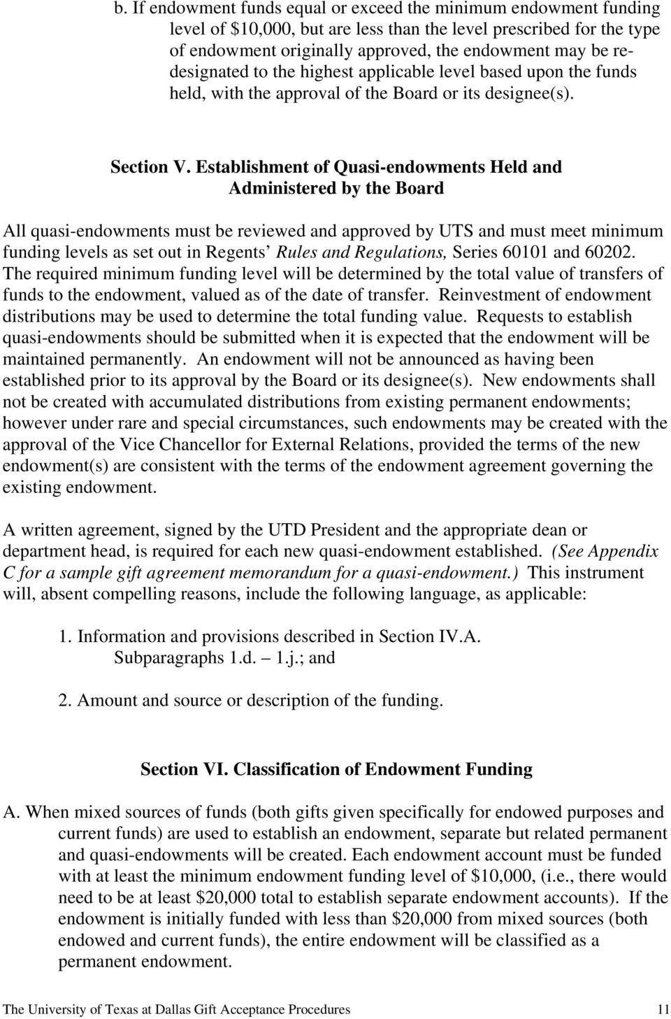 Establishment of Quasi-endowments Held and Administered by the Board All quasi-endowments must be reviewed and approved by UTS and must meet minimum funding levels as set out in Regents Rules and