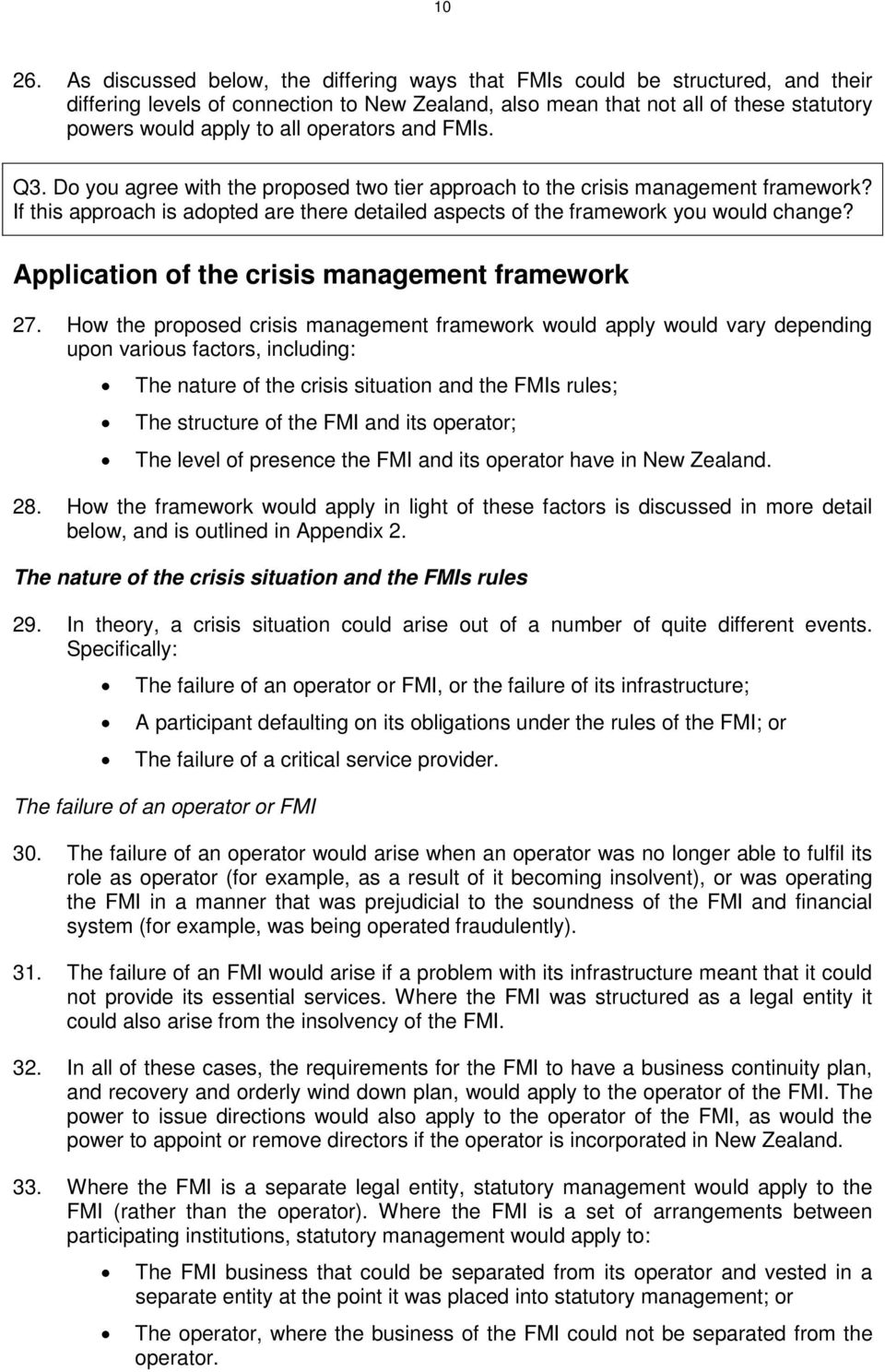operators and FMIs. Q3. Do you agree with the proposed two tier approach to the crisis management framework? If this approach is adopted are there detailed aspects of the framework you would change?