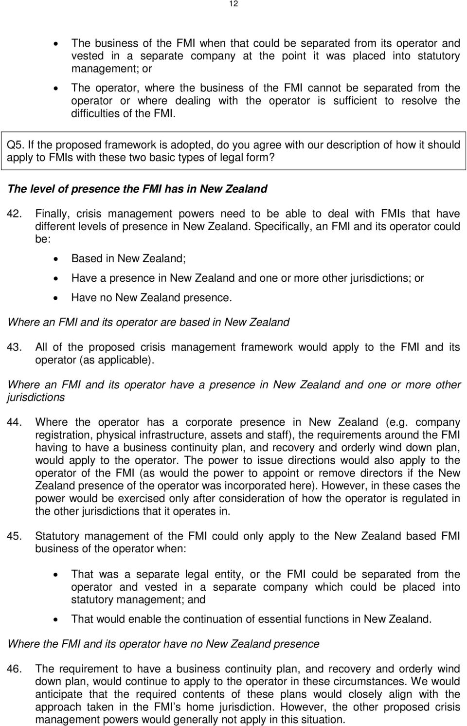 If the proposed framework is adopted, do you agree with our description of how it should apply to FMIs with these two basic types of legal form? The level of presence the FMI has in New Zealand 42.