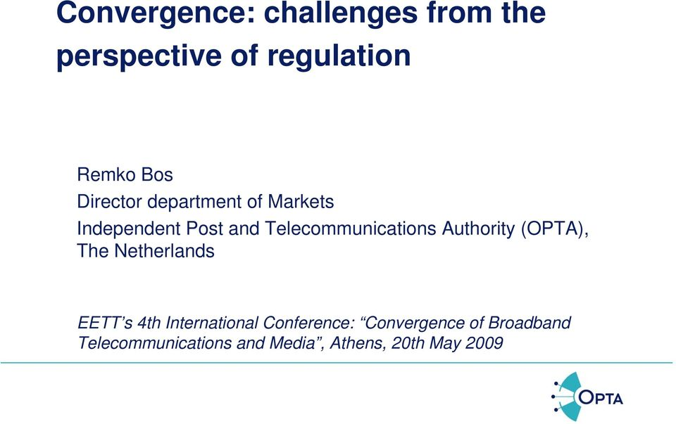 Authority (OPTA), The Netherlands EETT s 4th International Conference: