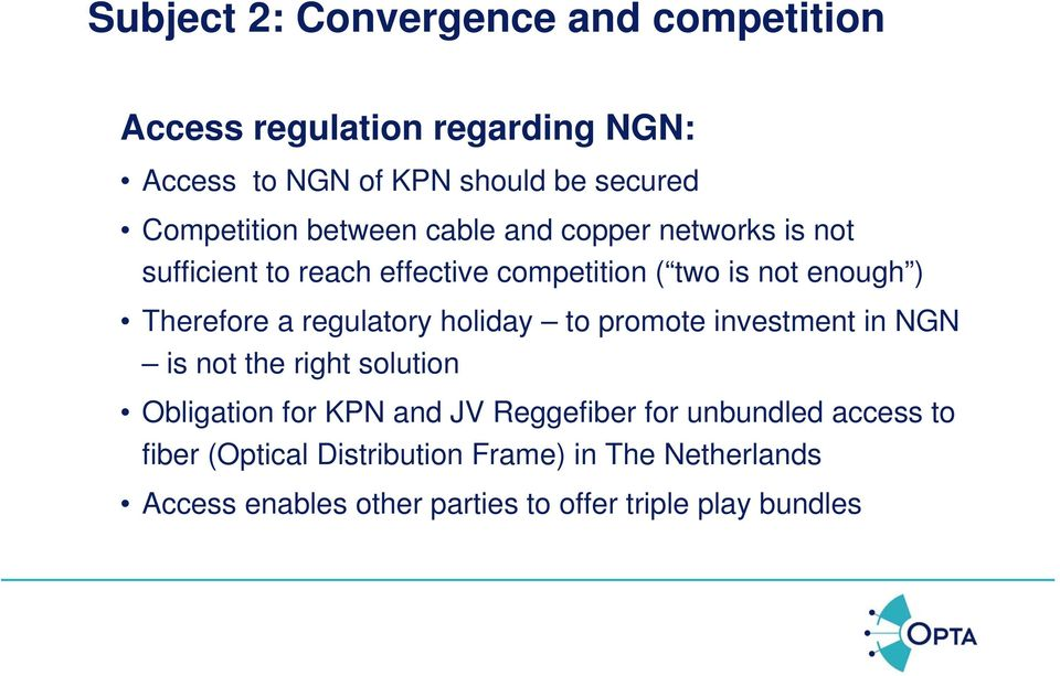 Therefore a regulatory holiday to promote investment in NGN is not the right solution Obligation for KPN and JV