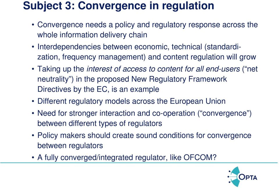 proposed New Regulatory Framework Directives by the EC, is an example Different regulatory models across the European Union Need for stronger interaction and co-operation (
