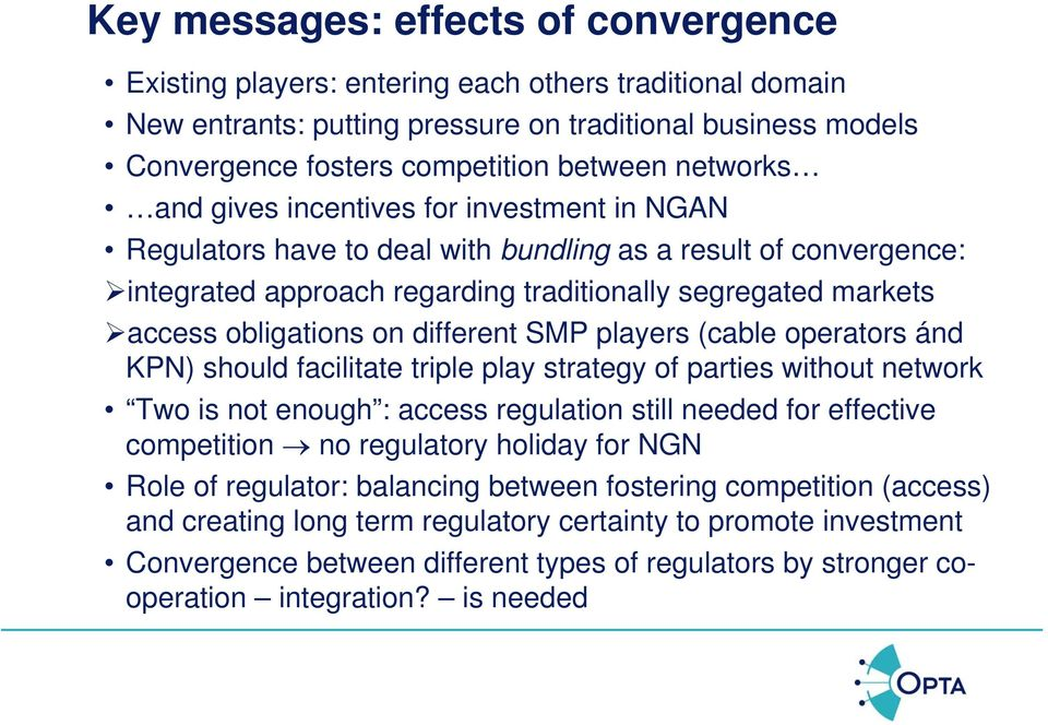 obligations on different SMP players (cable operators ánd KPN) should facilitate triple play strategy of parties without network Two is not enough : access regulation still needed for effective