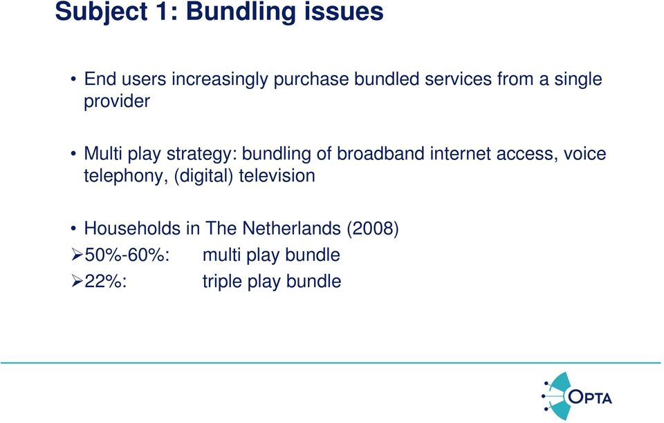 broadband internet access, voice telephony, (digital) television