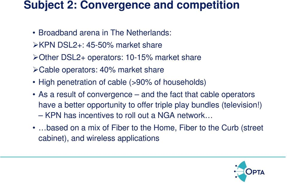 of convergence and the fact that cable operators have a better opportunity to offer triple play bundles (television!