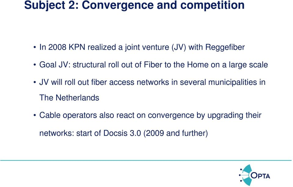 roll out fiber access networks in several municipalities in The Netherlands Cable