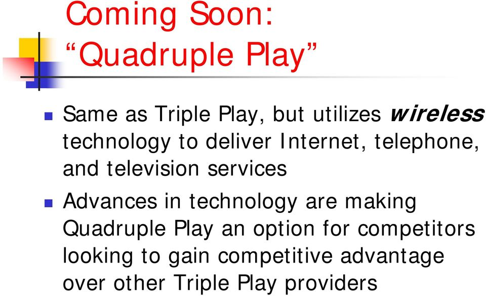 Advances in technology are making Quadruple Play an option for