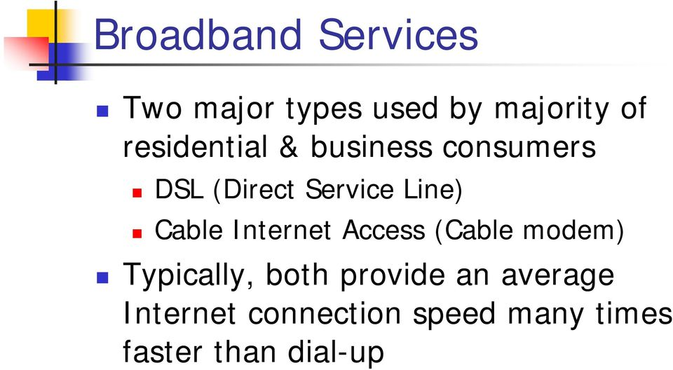 Cable Internet Access (Cable modem) Typically, both provide