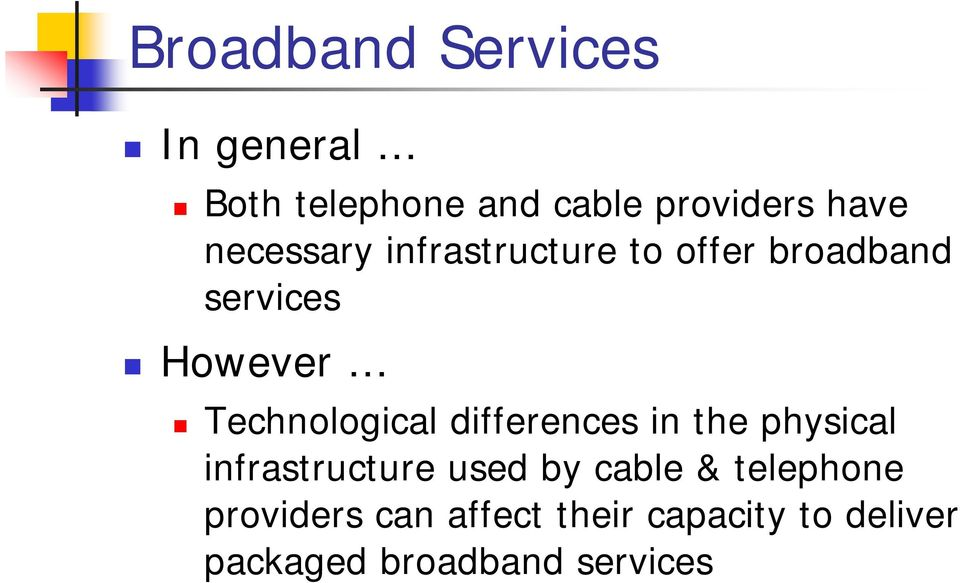 Technological differences in the physical infrastructure used by cable