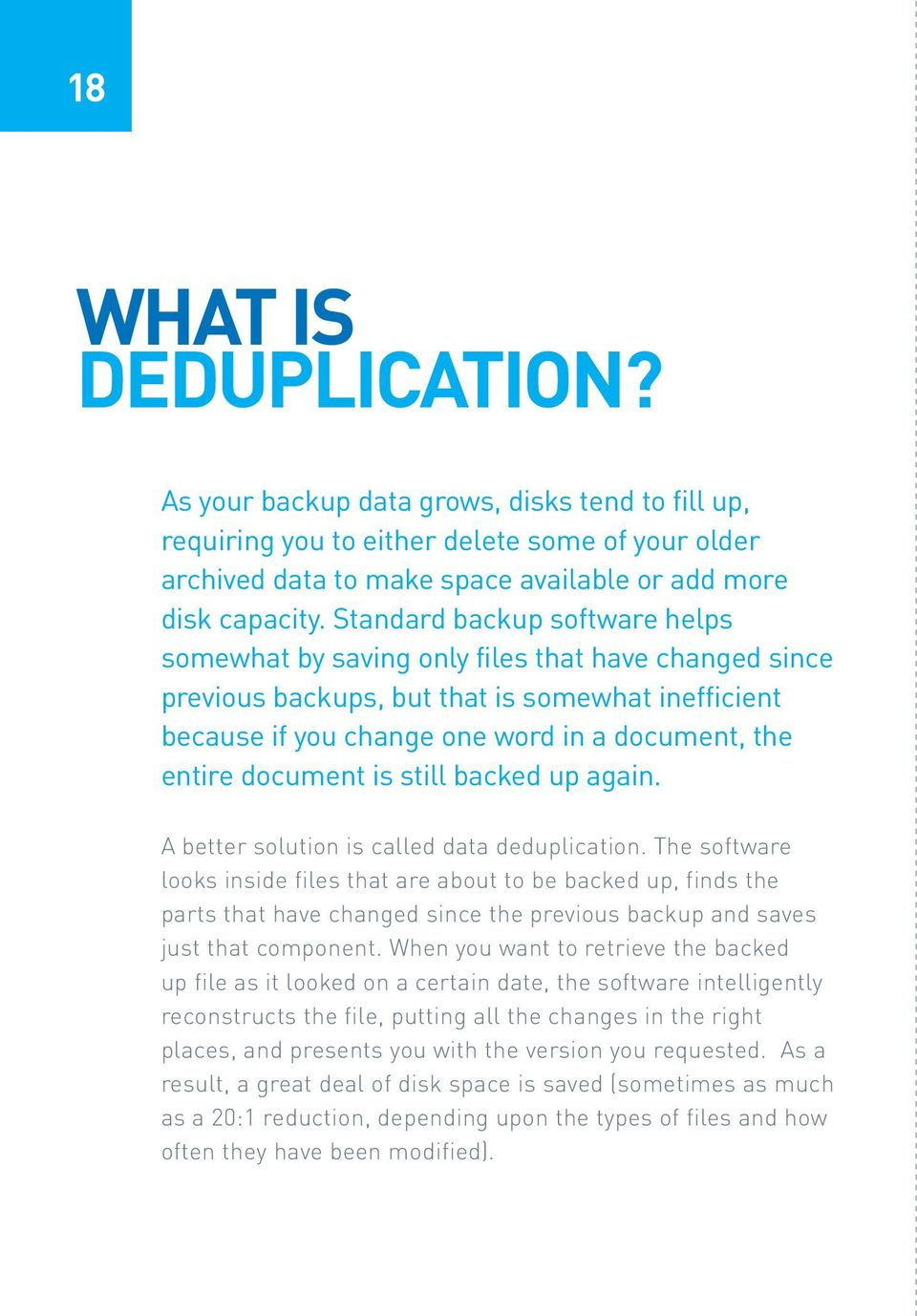 document is still backed up again. A better solution is called data deduplication.