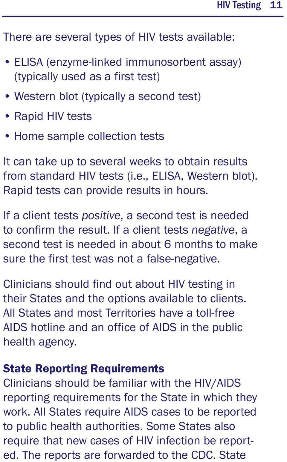 If a client tests positive, a second test is needed to confirm the result. If a client tests negative, a second test is needed in about 6 months to make sure the first test was not a false-negative.