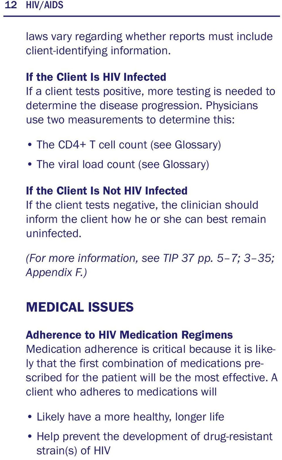 Physicians use two measurements to determine this: The CD4+ T cell count (see Glossary) The viral load count (see Glossary) If the Client Is Not HIV Infected If the client tests negative, the