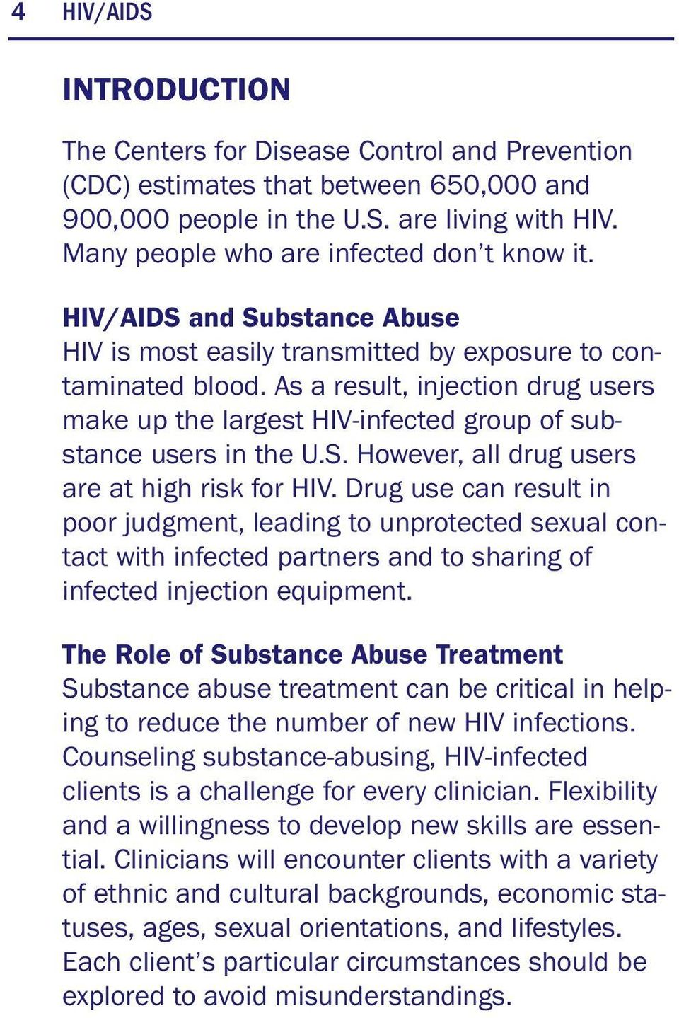 As a result, injection drug users make up the largest HIV-infected group of substance users in the U.S. However, all drug users are at high risk for HIV.