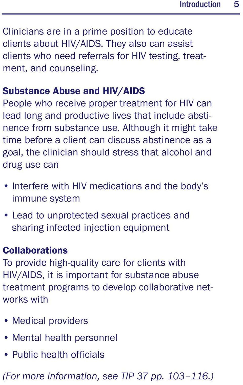 Although it might take time before a client can discuss abstinence as a goal, the clinician should stress that alcohol and drug use can Interfere with HIV medications and the body s immune system