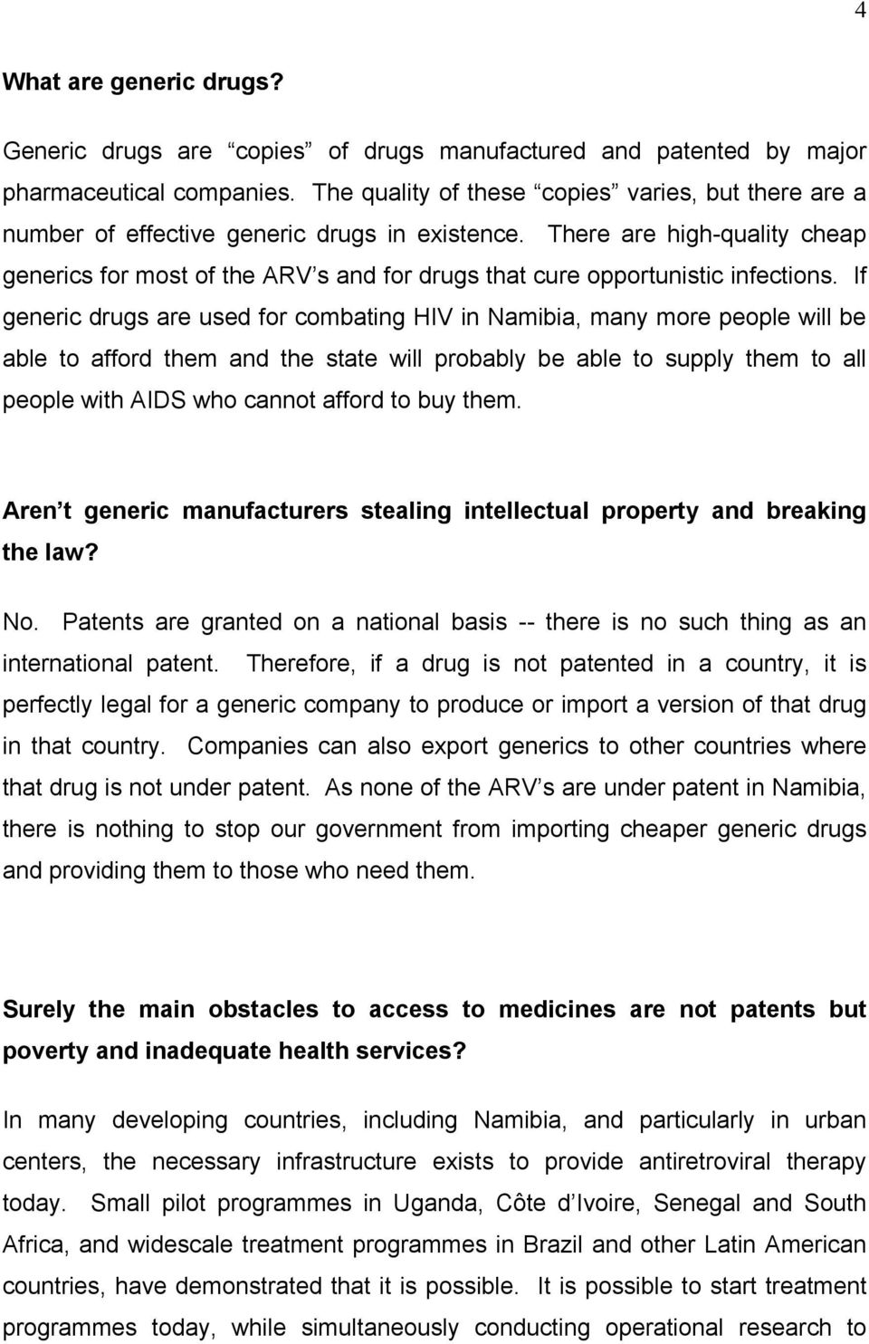 There are high-quality cheap generics for most of the ARV s and for drugs that cure opportunistic infections.