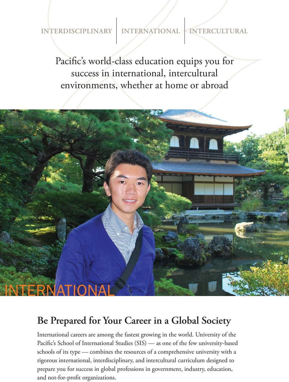 University of the Pacific s School of International Studies (SIS) as one of the few university-based schools of its type combines the resources of a comprehensive