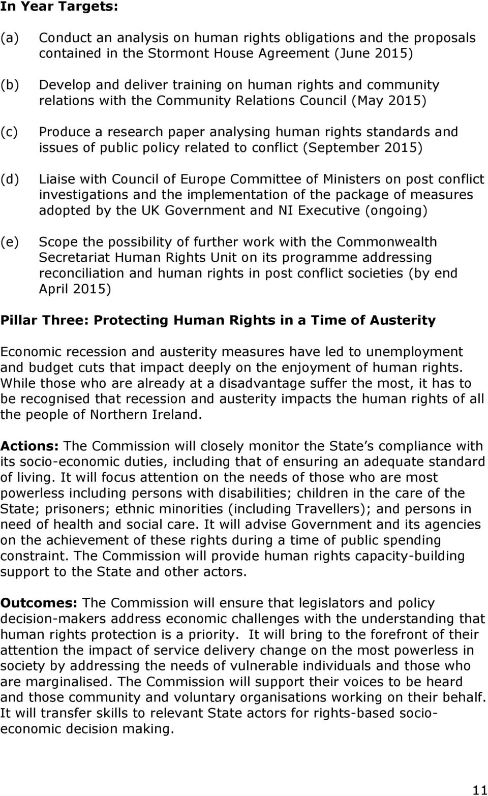 2015) Liaise with Council of Europe Committee of Ministers on post conflict investigations and the implementation of the package of measures adopted by the UK Government and NI Executive (ongoing)