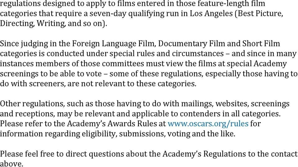 view the films at special Academy screenings to be able to vote some of these regulations, especially those having to do with screeners, are not relevant to these categories.