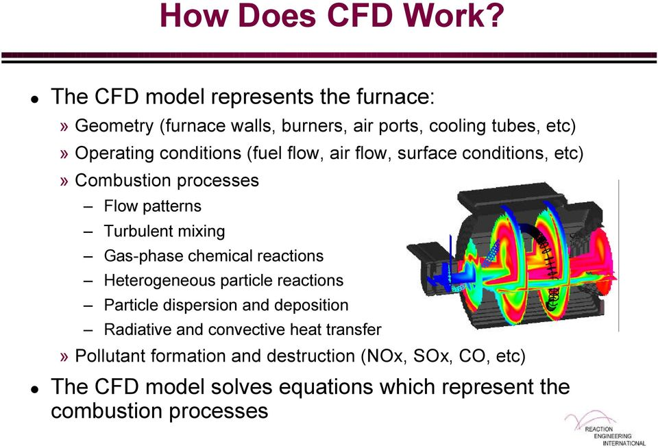 (fuel flow, air flow, surface conditions, etc)» Combustion processes Flow patterns Turbulent mixing Gas-phase chemical