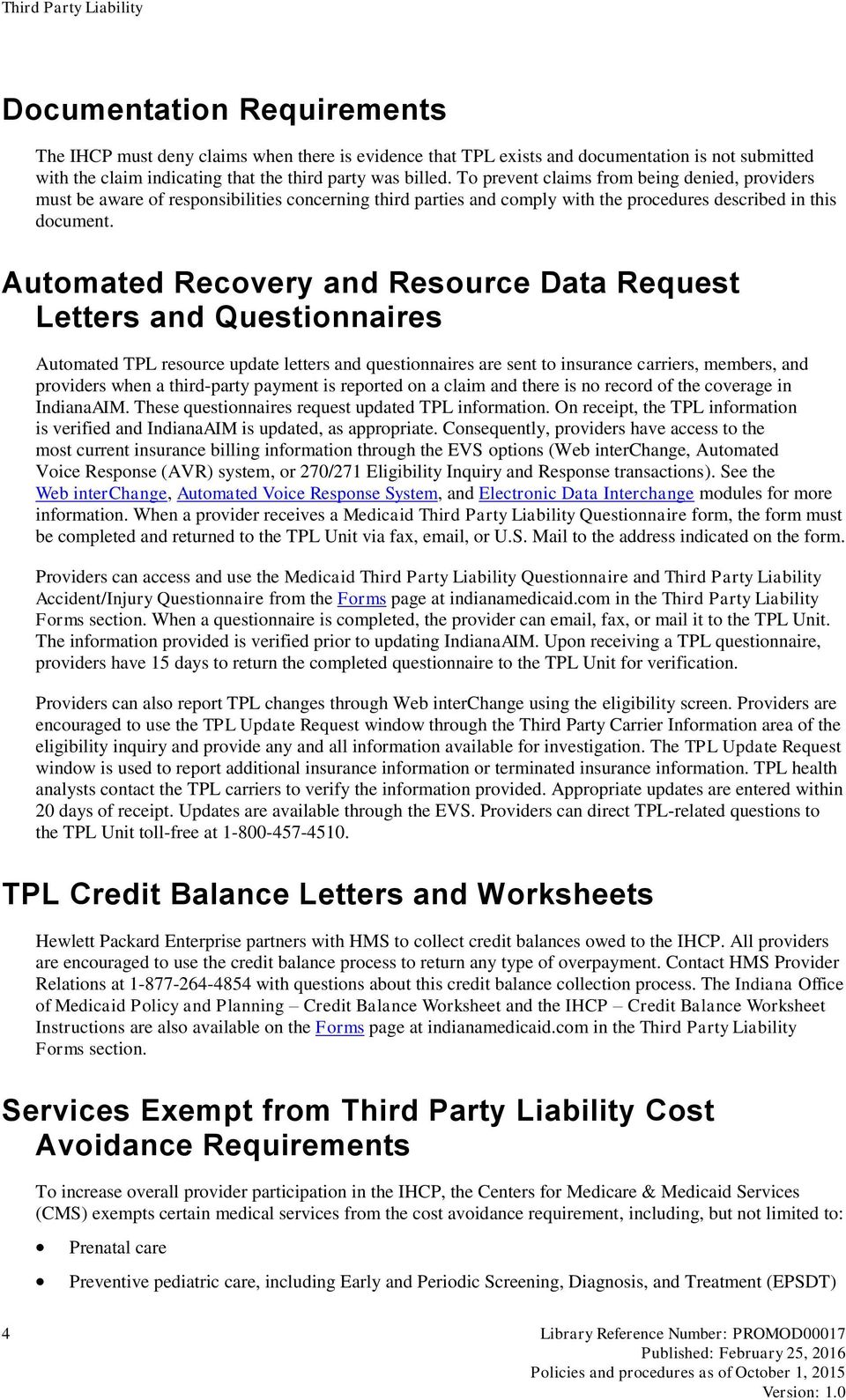 Automated Recovery and Resource Data Request Letters and Questionnaires Automated TPL resource update letters and questionnaires are sent to insurance carriers, members, and providers when a