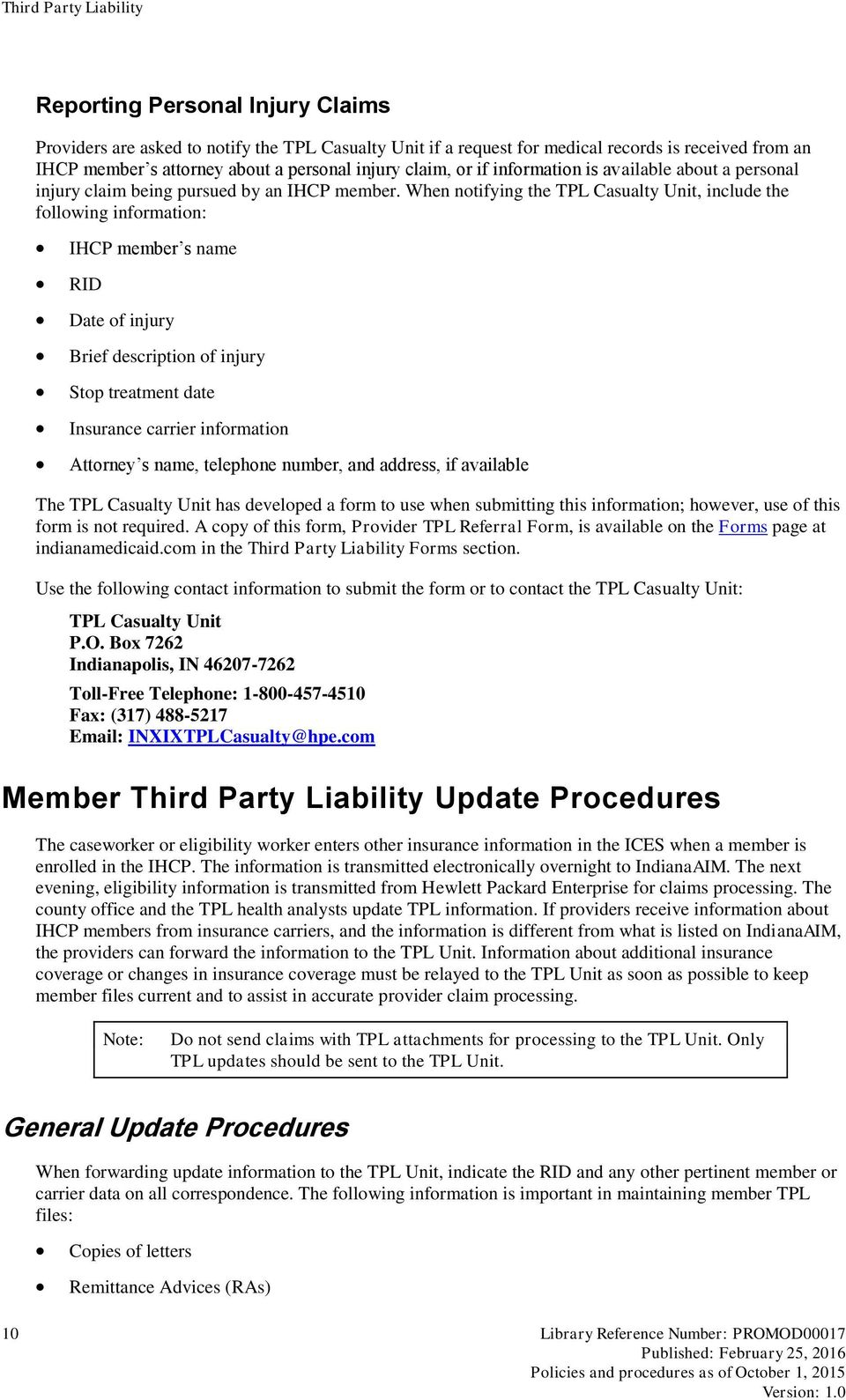 When notifying the TPL Casualty Unit, include the following information: IHCP member s name RID Date of injury Brief description of injury Stop treatment date Insurance carrier information Attorney s