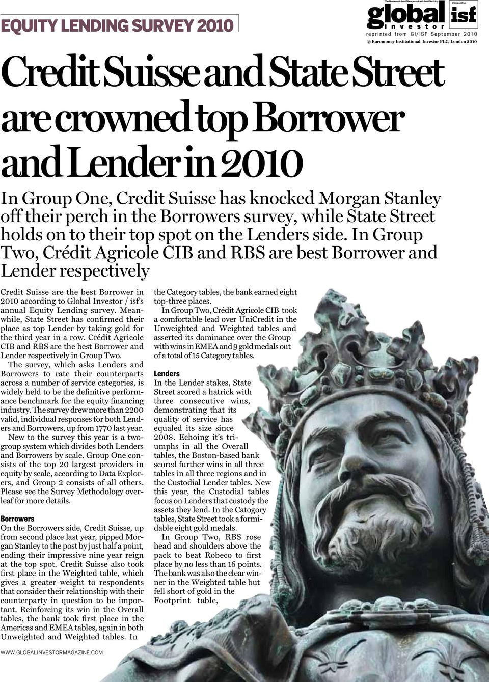 In Group Two, Crédit Agricole CIB and RBS are best Borrower and Lender respectively Credit Suisse are the best Borrower in 2010 according to Global Investor / isf s annual Equity Lending survey.