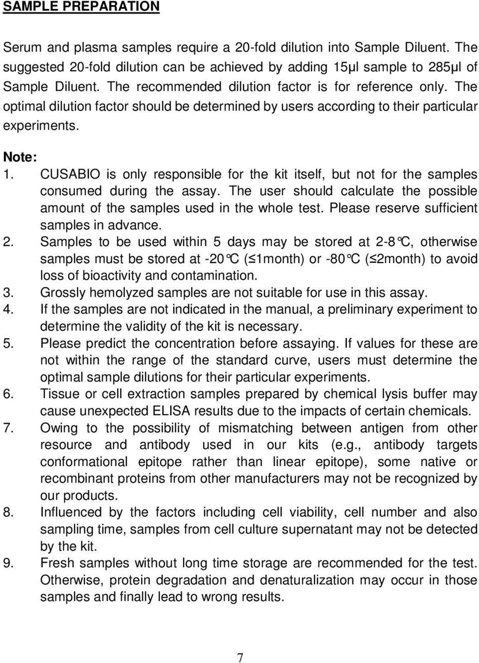 CUSABIO is only responsible for the kit itself, but not for the samples consumed during the assay. The user should calculate the possible amount of the samples used in the whole test.