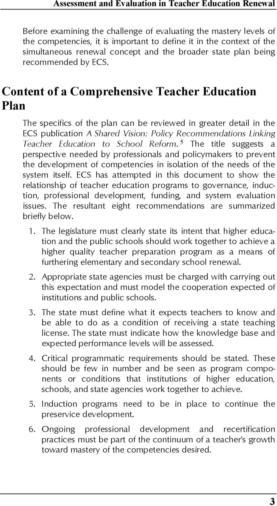 Content of a Comprehensive Teacher Education Plan The specifics of the plan can be reviewed in greater detail in the ECS publication A Shared Vision: Policy Recommendations Linking Teacher Education