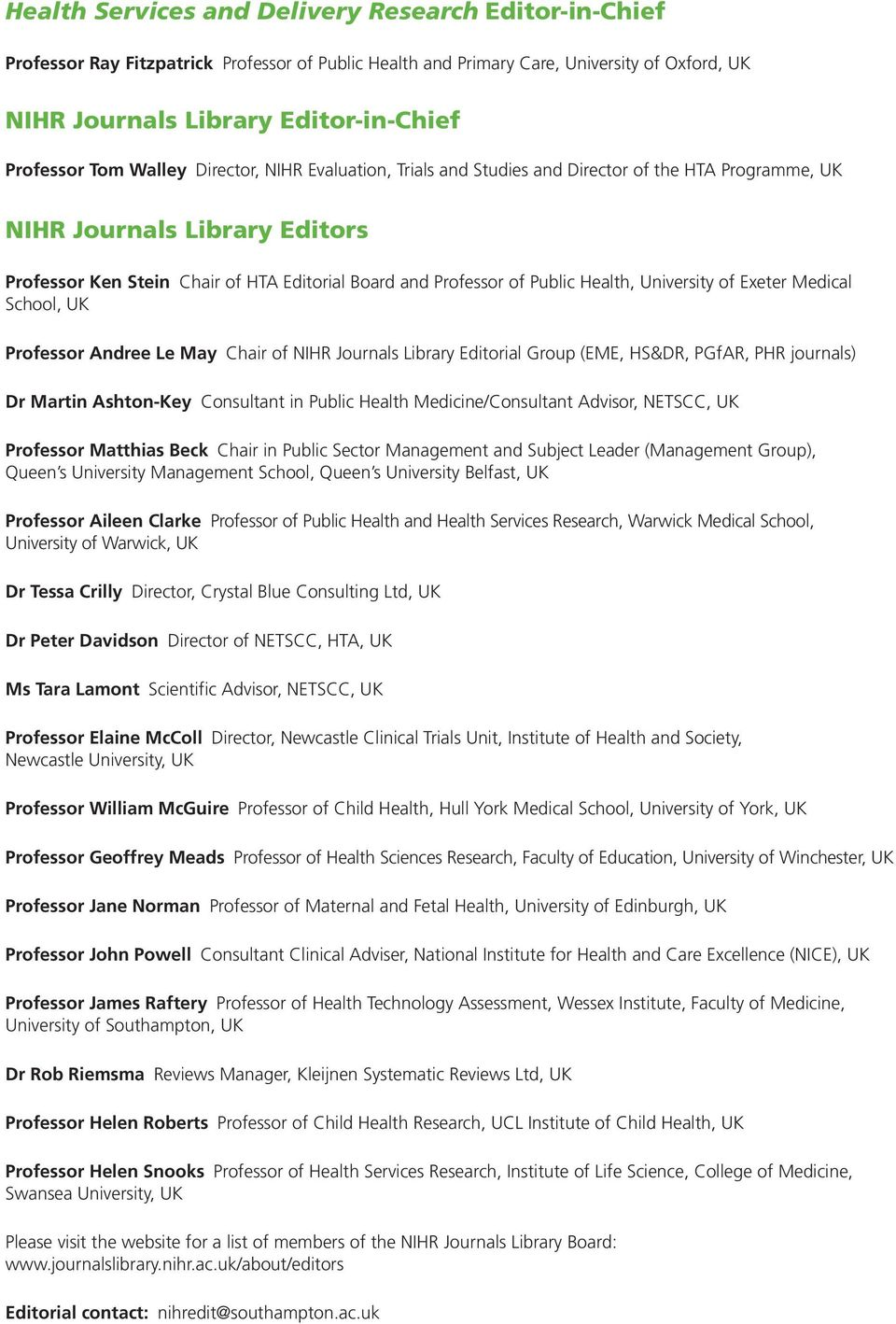 University of Exeter Medica Schoo, UK Professor Andree Le May Chair of NIHR Journas Library Editoria Group (EME, HS&DR, PGfAR, PHR journas) Dr Martin Ashton-Key Consutant in Pubic Heath