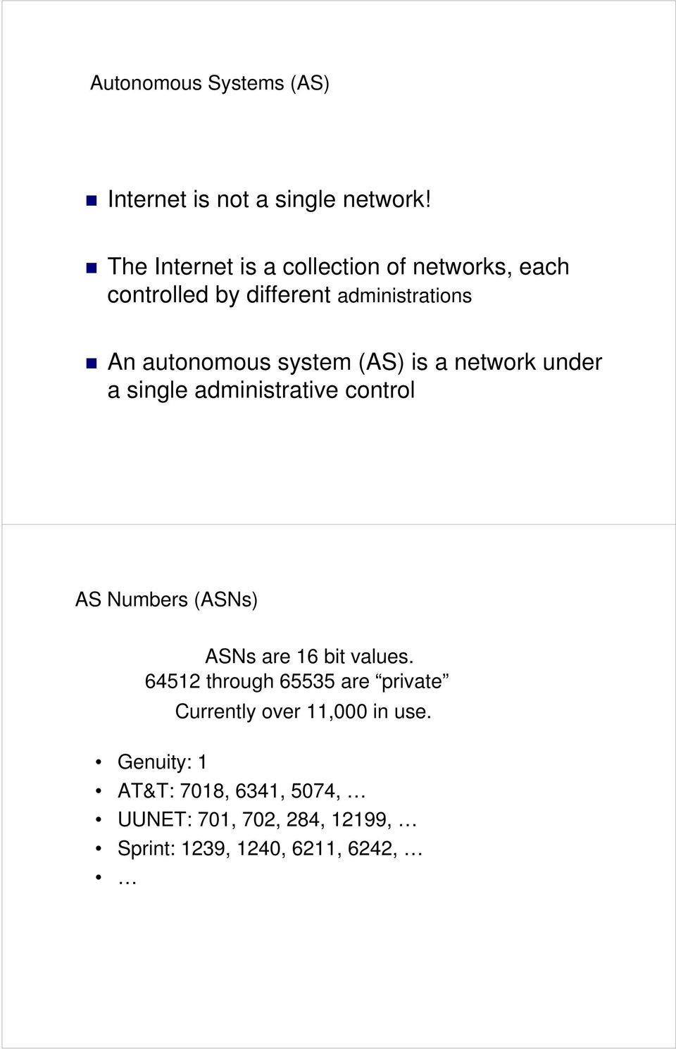 system (AS) is a network under a single administrative control AS Numbers (ASNs) ASNs are 16 bit values.