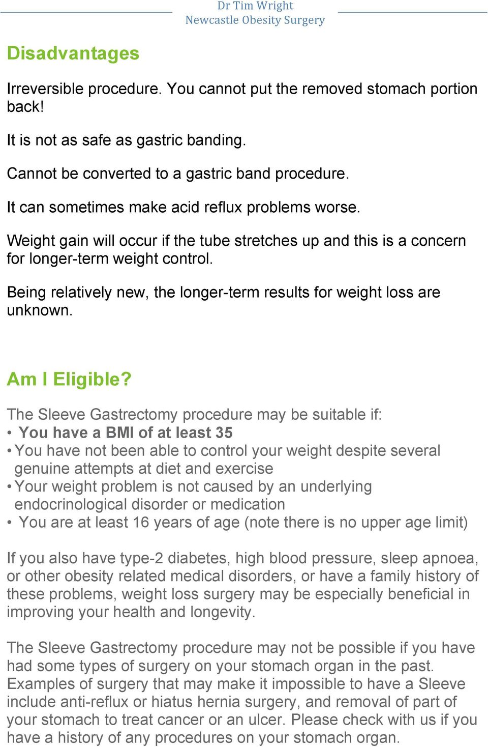 Being relatively new, the longer-term results for weight loss are unknown. Am I Eligible?