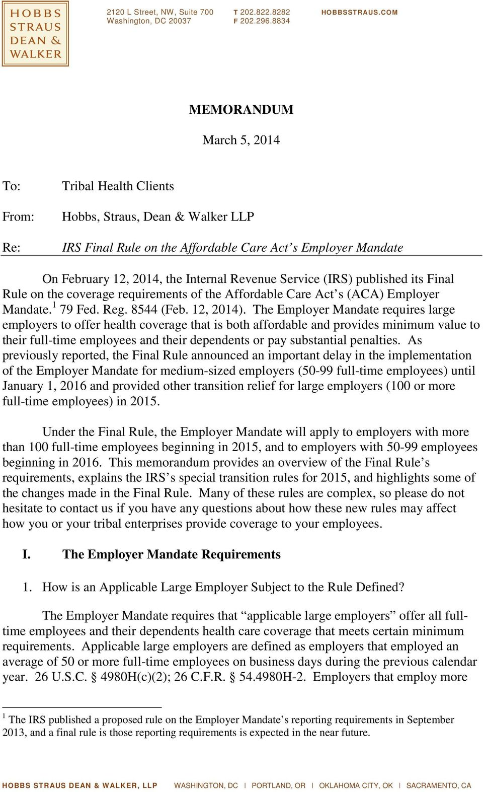 (IRS) published its Final Rule on the coverage requirements of the Affordable Care Act s (ACA) Employer Mandate. 1 79 Fed. Reg. 8544 (Feb. 12, 2014).