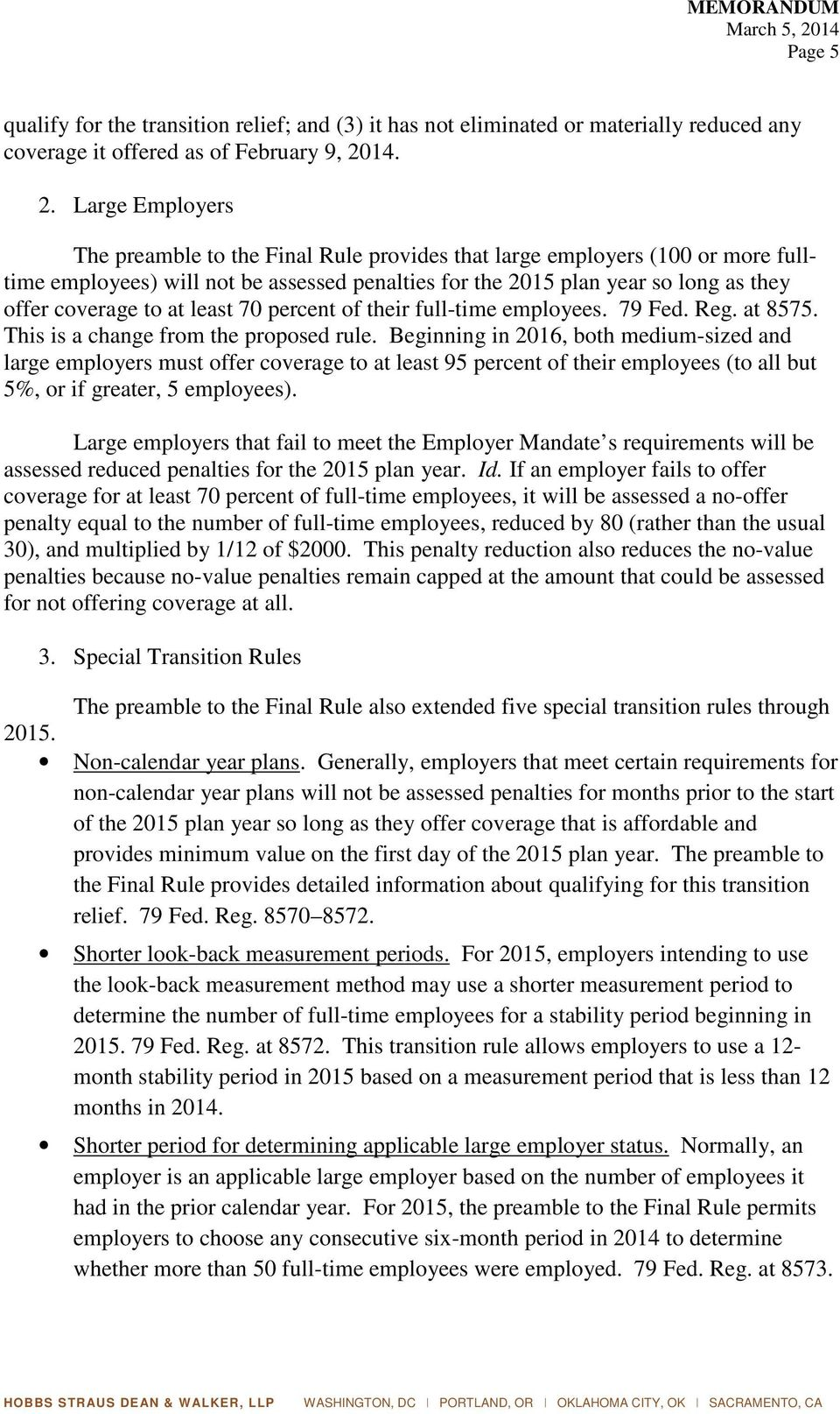 Large Employers The preamble to the Final Rule provides that large employers (100 or more fulltime employees) will not be assessed penalties for the 2015 plan year so long as they offer coverage to