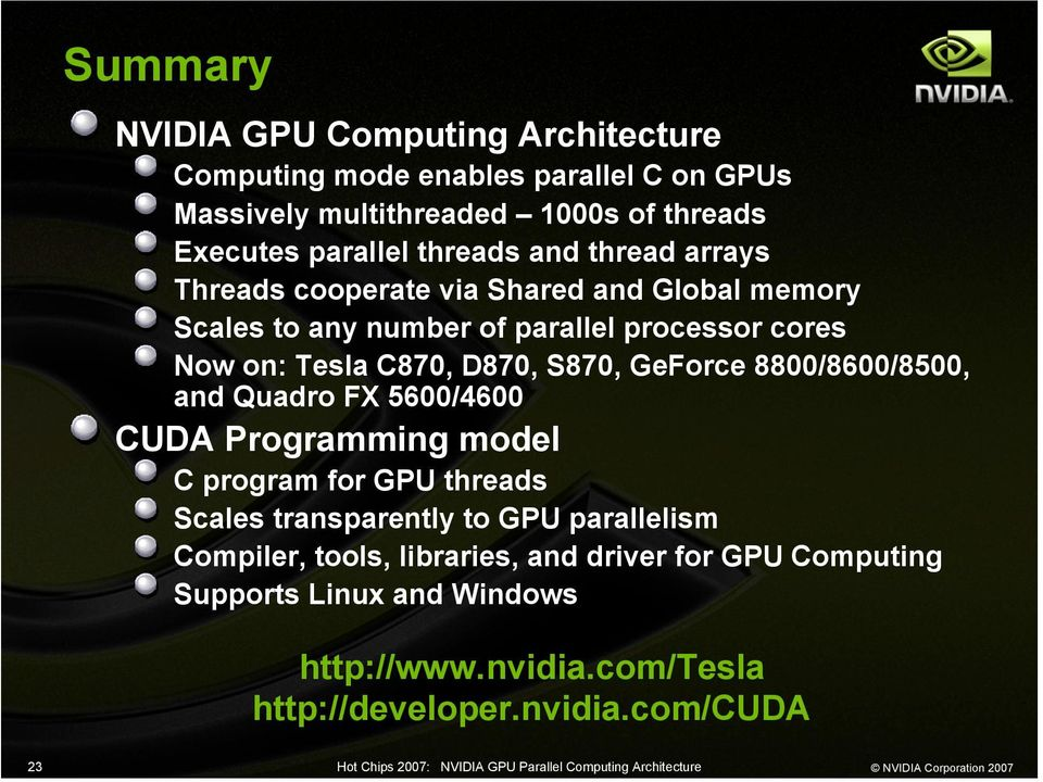 D870, S870, GeForce 8800/8600/8500, and Quadro FX 5600/4600 CUDA Programming model C program for GPU threads Scales transparently to GPU