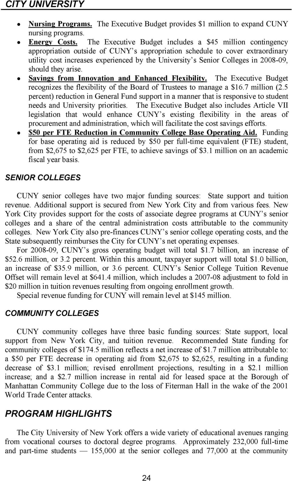 Colleges in 2008-09, should they arise. Savings from Innovation and Enhanced Flexibility. The Executive Budget recognizes the flexibility of the Board of Trustees to manage a $16.7 million (2.